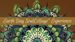 Earth Day SoulCollage Experience ~ April 22, 2021 | Women ...